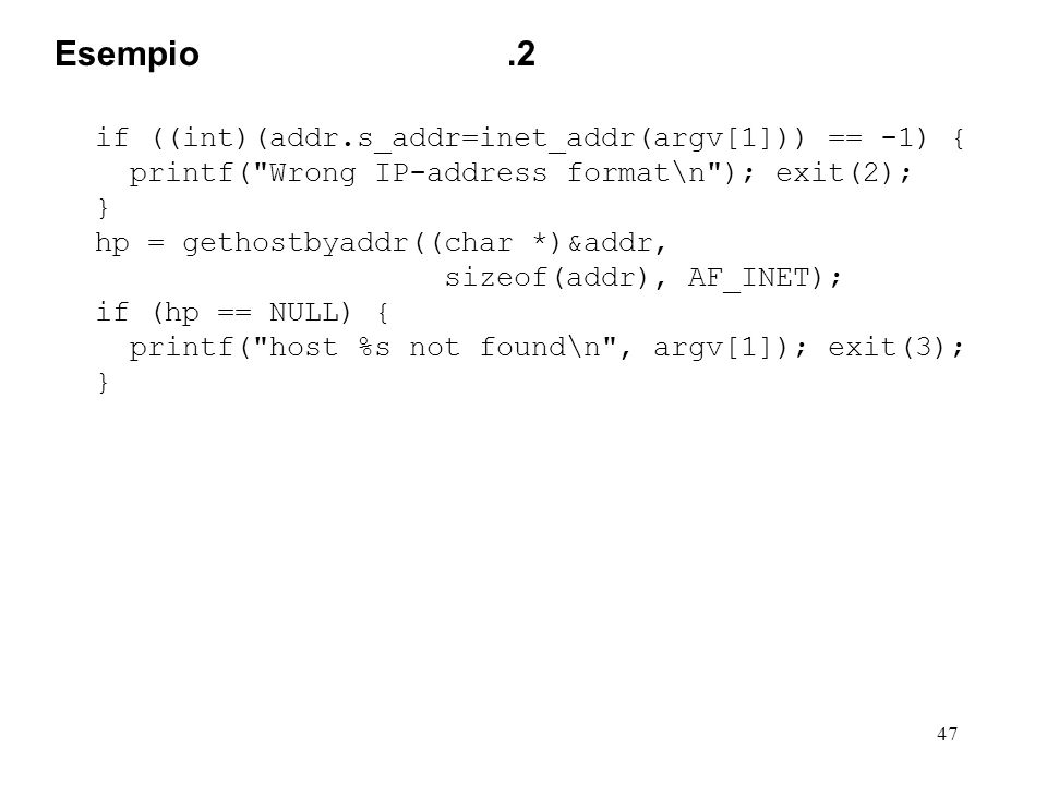 Esempio .2 if ((int)(addr.s_addr=inet_addr(argv[1])) == -1) {